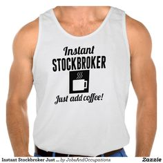 Instant Stockbroker Just Add Coffee Tanktops Tank Tops
