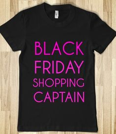 BLACK FRIDAY SHOPPING CAPTAIN! I need this shirt! I am the Captain for my team lol!!!