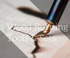 The 5 Best Wood Burning Tools & Pyrography Sets