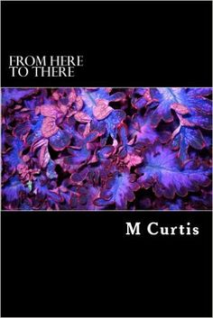 Amazon.com: From here to there eBook: M Curtis: Kindle Store