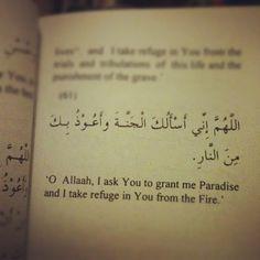 1. Allahumma inni as alookal jannatho waAaozo bika minanaar  2. O Allah, I ask You to grant me Paradise and I take refuge in You from the Fire.