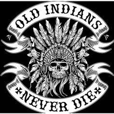 Old Indians Never Die.  Biker T-Shirt.