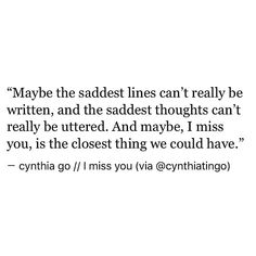 pinterest: cynthia_go   cynthia go, quotes, sad love quotes, prose, poetry, i miss you, quotes about him, heartbreak quotes, missing you, relatable, tumblr, spilled ink, sad quotes