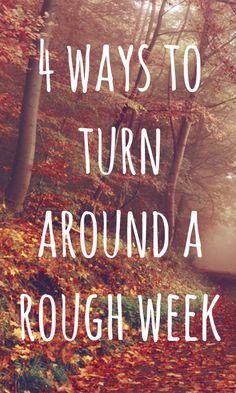 4 ways to turn around a rough week