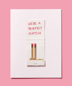 Matchbook As Valentine's Day Card:  Once you've found your perfect match, it's easy to turn sentiments into handmade crafts. Start with a blank note card, glue, and a felt tip marker. —Real Simple
