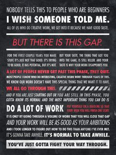 Ira Glass quote, poster by Sawyer Hollenshead. - Your taste is why your work disappoints you.