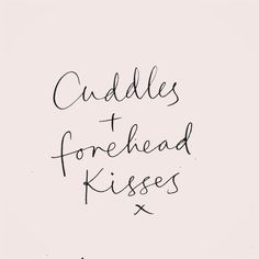 cuddles & forehead kisses xxx