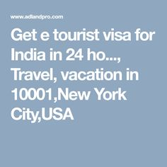 Get e tourist visa for India in 24 ho..., Travel, vacation in 10001,New York City,USA