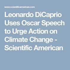 Leonardo DiCaprio Uses Oscar Speech to Urge Action on Climate Change - Scientific American
