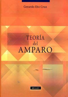Teoría del amparo / Gerardo Eto Cruz. Grijley, 2016