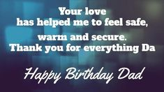 Your love has helped me to feel safe, warm and secure. Thank you for everything Da.