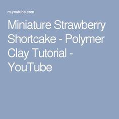 Miniature Strawberry Shortcake - Polymer Clay Tutorial - YouTube