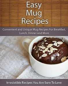 FREE TODAY!(July 11) Easy Mug Recipes: Convenient and Unique Mug Recipes For Breakfast, Lunch, Dinner and More (The Easy Recipe) by Echo Bay Books