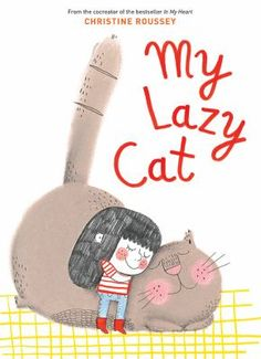 """""""My Lazy Cat"""" by Christine Roussey  (Given to me by publisher, Abrams, in exchange for an honest review)"""
