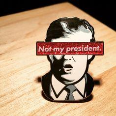 Donald Trump Not My President Enamel Pin // by BlackRabbitDesignCo