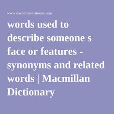 Comprehensive list of synonyms for words used to describe someone s face or features, by Macmillan Dictionary and Thesaurus Diet Food List, Food Lists, Writing Resources, In Writing, Macmillan Dictionary, Words To Describe Someone, Quick Healthy Breakfast, Writers Notebook, Small Study