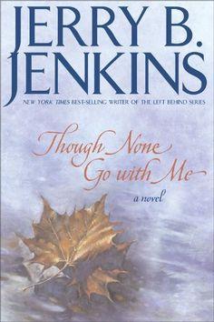 Though None Go with Me: A Novel by Jerry B. Jenkins, http://www.amazon.com/dp/B0031QHH8S/ref=cm_sw_r_pi_dp_m5Eutb1RRKRSA