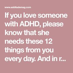 If you love someone with ADHD, please know that she needs these 12 things from you every day. And in return, you will get everything.
