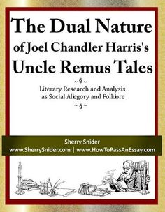 The Dual Nature of Joel Chandler Harris's Uncle Remus Tales: Literary Research and Analysis as Social Allegory and Folklore by Sherry Snider. $2.23. Publisher: www.SherrySnider.com (April 27, 2012). 14 pages. Author: Sherry Snider