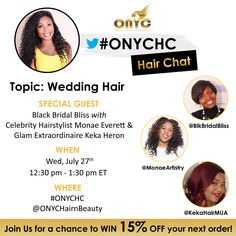"""Tweet with us,  @BlkBridalBliss @KekaHairMUA @MonaesArtistry to chat """"Wedding Hair"""" for all of the #bridetobe! Whether you're the maid-of-honor, a new fiancé, prepping for the bachelorette party or looking for tips on hairstyles for your wedding day, we have you covered! From 1A -4A hair types, we have something for you! Join us all and earn a chance to WIN 15% OFF #ONYCHair Extensions. They have hair textures to fit any woman on her wedding day! #bridalhair #brides #brideshair"""