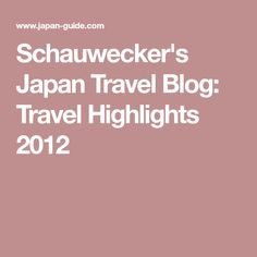Schauwecker's Japan Travel Blog: Travel Highlights 2012