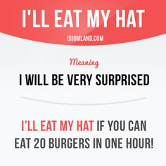 """I'll eat my hat"" means ""I will be very surprised""."