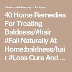 40 Home Remedies For Treating Baldness/#hair #Fall Naturally At Home:baldness/hair #Loss Cure And Treatment