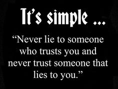 It's Simple....Never Lie To Someone