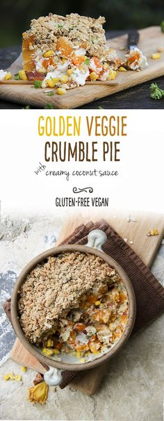 Golden veggie crumble pie with a delectably delicious creamy coconut sauce. By Trinity Bourne