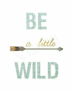 """This """"Be a little Wild"""" word art tribal arrows print would be so cute in a boy's arrow, aztec, or tribal themed nursery! Favorite Quotes, Best Quotes, Diy Quotes, Inspirierender Text, Word Art, Beautiful Words, Inspire Me, Cool Words, Quotes To Live By"""