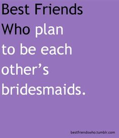 Kayelynn has already made her requests, and i definitly plan to be sophie's maid of honor and vise versa Best Friends Sister, I Love My Friends, Best Friends Forever, True Friends, Best Friend Pictures, Best Friend Quotes, Never Be Alone, New Friendship, E Cards