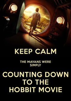 Yupp... that is all the Mayans were doing. xD Love the Hobbit!