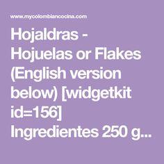 Hojaldras - Hojuelas or Flakes (English version below) [widgetkit id=156] Ingredientes 250 gramos de harina de trigo ½ taza de agua (125 mililitros