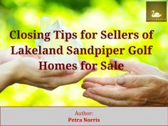 http://www.lakelandfloridaliving.com/ - You can't really completely relax until you and the buyer get to the closing table. Here are some closing tips for sellers of Lakeland Sandpiper Golf homes for sale. To get the best tips on your Sandpiper Lakeland FL home for sale, call Petra Norris at (863) 619-6918 today for more information.  #SandpiperLakelandFLHomes #LakelandFLHomesForSale #LakelandFlRealEstateBroker #PetraNorris #CDVTransAtlanticInc
