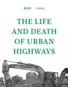 """Se o século XX ficou marcado pela construção de rodovias, o século XXI pode ser conhecido por destruí-las. O novo relatório """"A vida e a morte de rodovias urbanas"""", produzido conjuntamente pelo Instituto de Políticas de Transporte e Desenvolvimento (ITDP) e a EMBARQ, reavalia as condições específicas de quando faz sentido construir uma rodovia urbana e de quando faz sentido destruí-la.  Depois de décadas de construção e manutenção de rodovias urbanas, muitas cidades estão optando por…"""