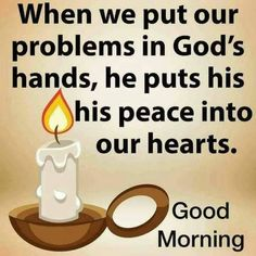 When we put our problems in God's hands, he puts his peace into our hearts