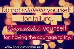 Quotes - inspirational - motivational - words - Do not condemn yourself for failure #Quotes  #inspirational #motivational  from Pinstrosity