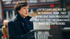 Sherlock Holmes: Intuitions are not to be ignored, John. They represent data processed too fast for the conscious mind to comprehend. More on: http://www.magicalquote.com/series/sherlock/ #SherlockHolmes #Sherlock #BenedictCumberbatch