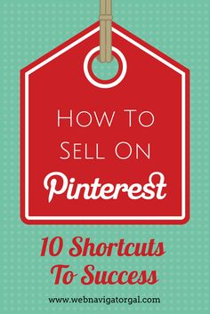 http://www.webnavigatorgal.com/how-to-sell-on-pinterest/