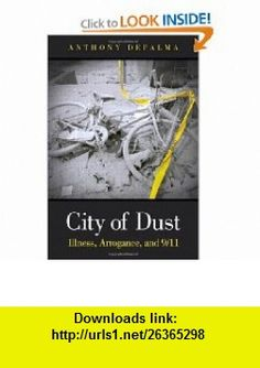 City of Dust Illness, Arrogance, and 9/11 (FT Press Science) (9780131385665) Anthony DePalma , ISBN-10: 0131385666  , ISBN-13: 978-0131385665 ,  , tutorials , pdf , ebook , torrent , downloads , rapidshare , filesonic , hotfile , megaupload , fileserve