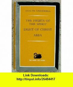 THE FRUITS OF THE SPIRIT LIGHT OF CHRIST ABBA Evelyn Underhill ,   ,  , ASIN: B000H1PCQE , tutorials , pdf , ebook , torrent , downloads , rapidshare , filesonic , hotfile , megaupload , fileserve
