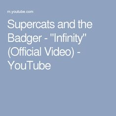 """Supercats and the Badger - """"Infinity"""" (Official Video) - YouTube"""