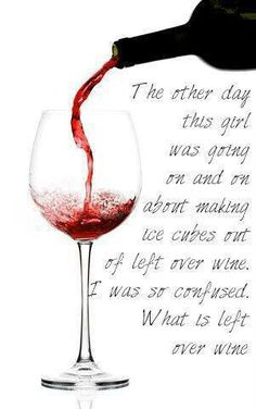 // it's funny because earlier today I was looking at uses for ice cube trays and freezing leftover wine was one of them. On a side note, what would you need wine-cubes for? Do you even put ice cubes in wine? Wine Glass Sayings, Wine Quotes, Ami Secret, Cheers, Just In Case, Just For You, Leftover Wine, Traveling Vineyard, Vides