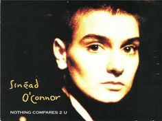 sinead o'connor - nothing compares to you.  It's been seven hours and fifteen days Since u took your love away I go out every night and sleep all day Since u took your love away  Since u been gone I can do whatever I want I can see whomever I choose I can eat my dinner in a fancy restaurant But nothing I said nothing can take away these blues  `Cause nothing compares Nothing compares 2 u