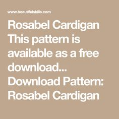 Rosabel Cardigan This pattern is available as a free download... Download Pattern: Rosabel Cardigan