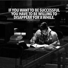 If you want to be successful  you have to disappear for a while . . #quotes #quotestags #quotestoliveby #quotes #quotesdaily #quote #quoteoftheday #quotesoftheday #lifequotes #dailyquotes #quotestagram #quotesofinstagram #quotesaboutlife #love #instaquotes #inspirationalquotes #motivation #quotesforlife #motivationalquotes #lovequotes #inspiration #quotesgram #life #positivequotes #instagood #inspiringquotes #followforquotes #follow #words #tumblrquotes