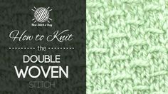 How to Knit the Double Woven Stitch/This stitch creates a classic, subdued textural fabric. The double woven stitch would be great for garments, blankets and bags!