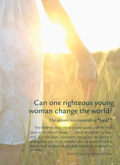 "Can one righteous young women change the world? The answer is ""yes""!    #LDS #youth #guidance"