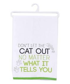 Bring feline-friendly style to your kitchen with this dish towel boasting a pet-approved message. Absorbent cotton easily wipes up spills.Full graphic text: Don't let the cat out no matter what it tells x cottonMachine washImported