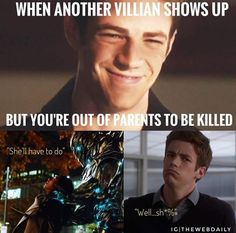 When both of your parents are dead so the villain goes for your girlfriend in the flash and iris